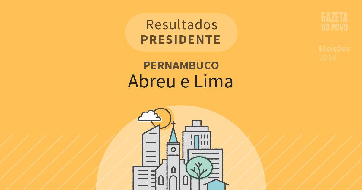 Resultados para Presidente em Pernambuco em Abreu e Lima (PE)