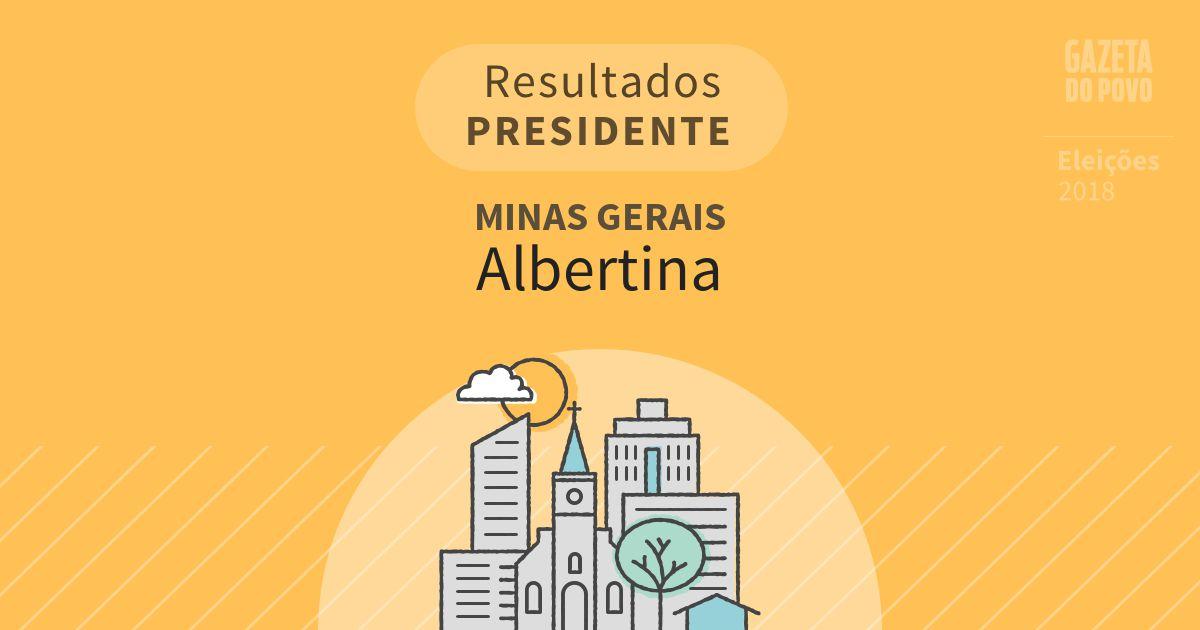 Resultados para Presidente em Minas Gerais em Albertina (MG)