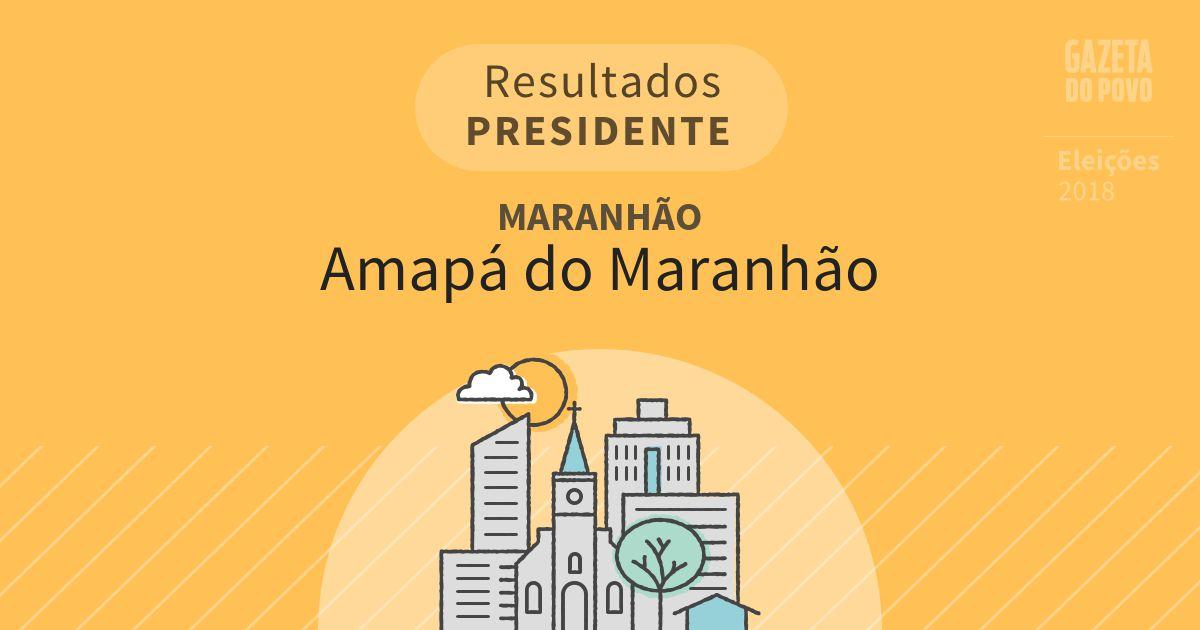 Resultados para Presidente no Maranhão em Amapá do Maranhão (MA)
