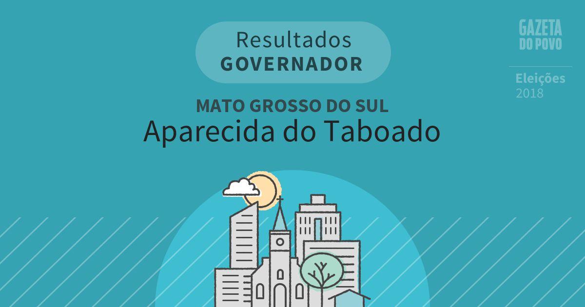 Resultados para Governador no Mato Grosso do Sul em Aparecida do Taboado (MS)