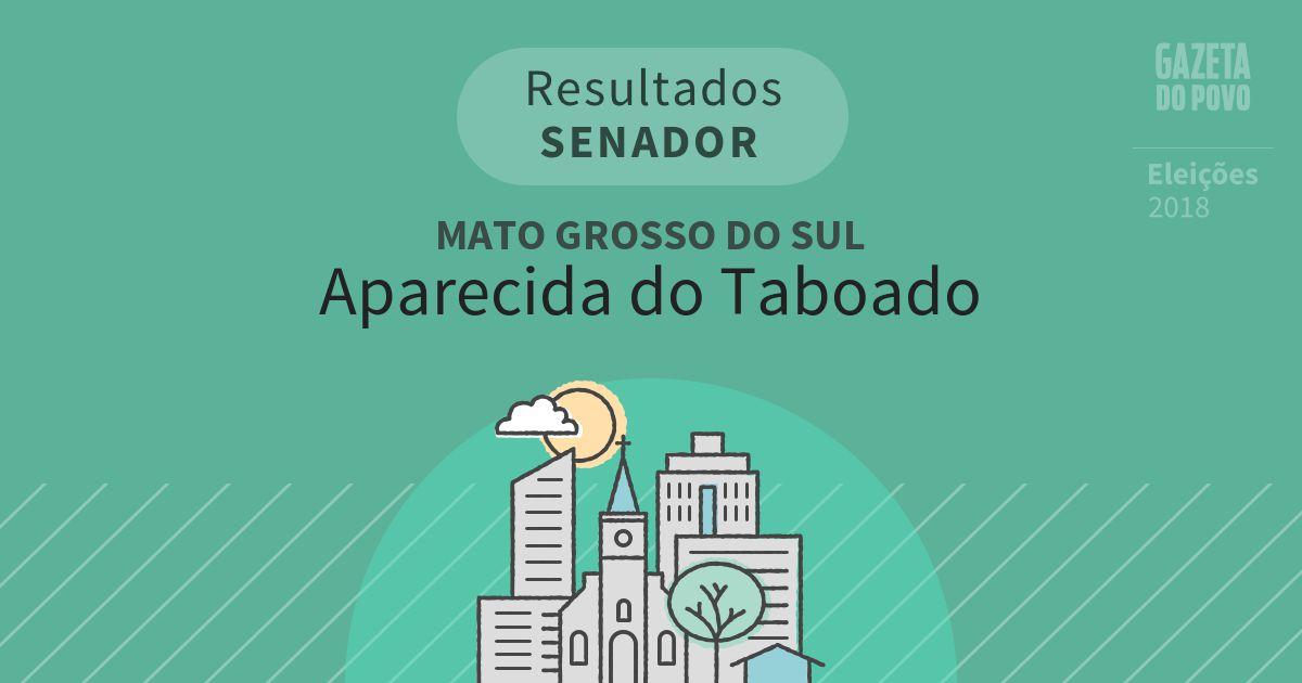 Resultados para Senador no Mato Grosso do Sul em Aparecida do Taboado (MS)