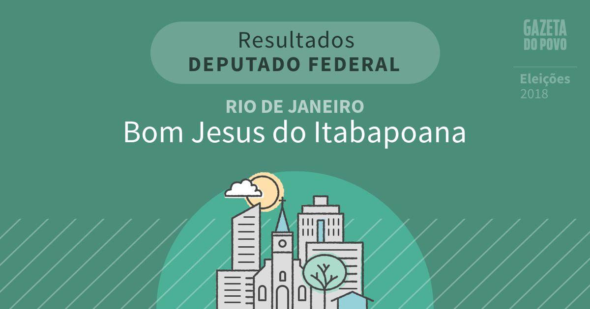 Resultados para Deputado Federal no Rio de Janeiro em Bom Jesus do Itabapoana (RJ)