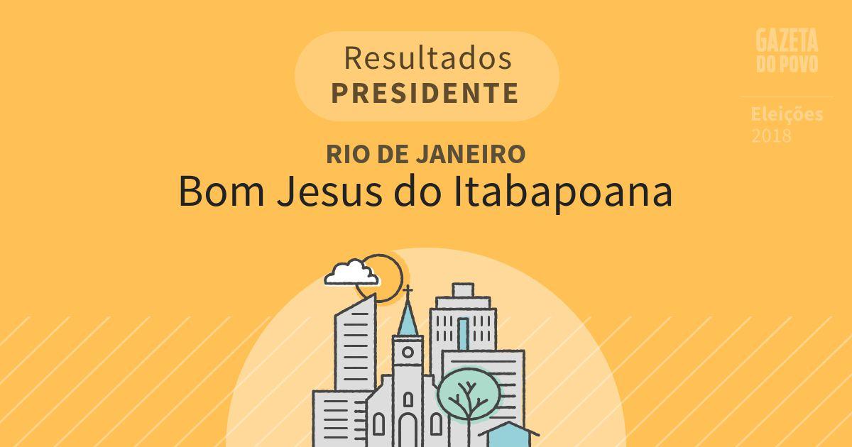Resultados para Presidente no Rio de Janeiro em Bom Jesus do Itabapoana (RJ)