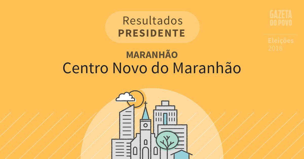 Resultados para Presidente no Maranhão em Centro Novo do Maranhão (MA)