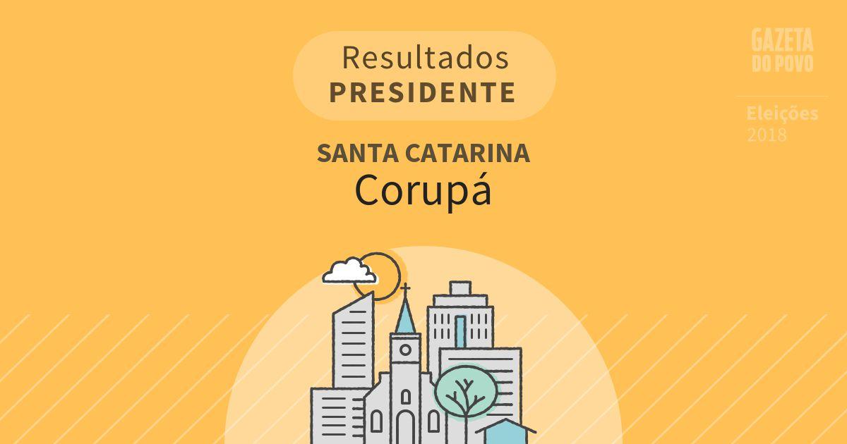 Resultados para Presidente em Santa Catarina em Corupá (SC)