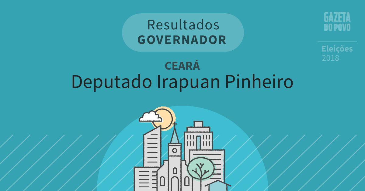 Resultados para Governador no Ceará em Deputado Irapuan Pinheiro (CE)