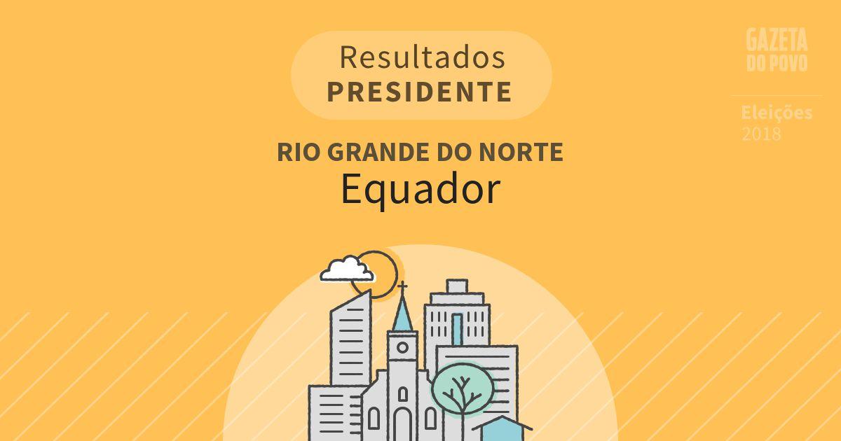 Resultados para Presidente no Rio Grande do Norte em Equador (RN)