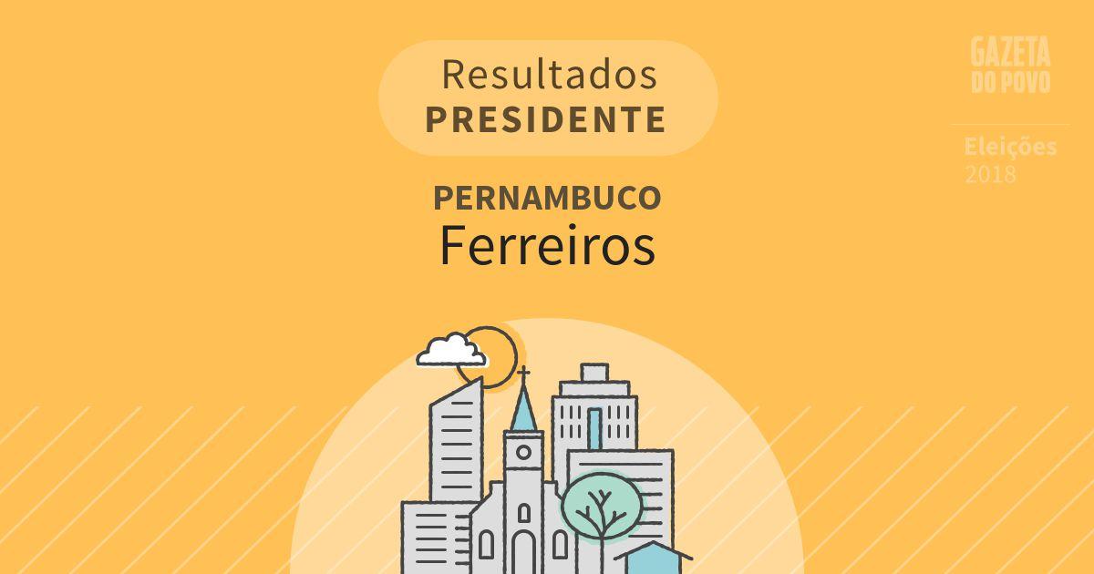 Resultados para Presidente em Pernambuco em Ferreiros (PE)