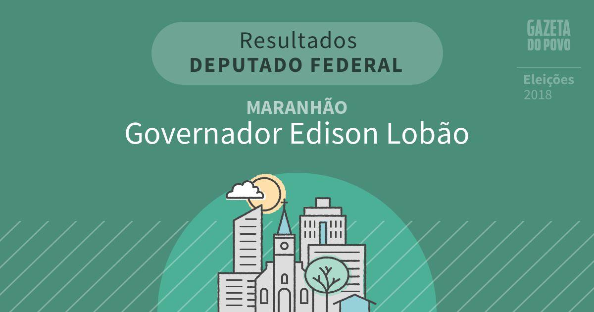 Resultados para Deputado Federal no Maranhão em Governador Edison Lobão (MA)
