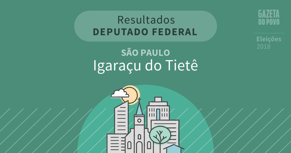 Resultados para Deputado Federal em São Paulo em Igaraçu do Tietê (SP)