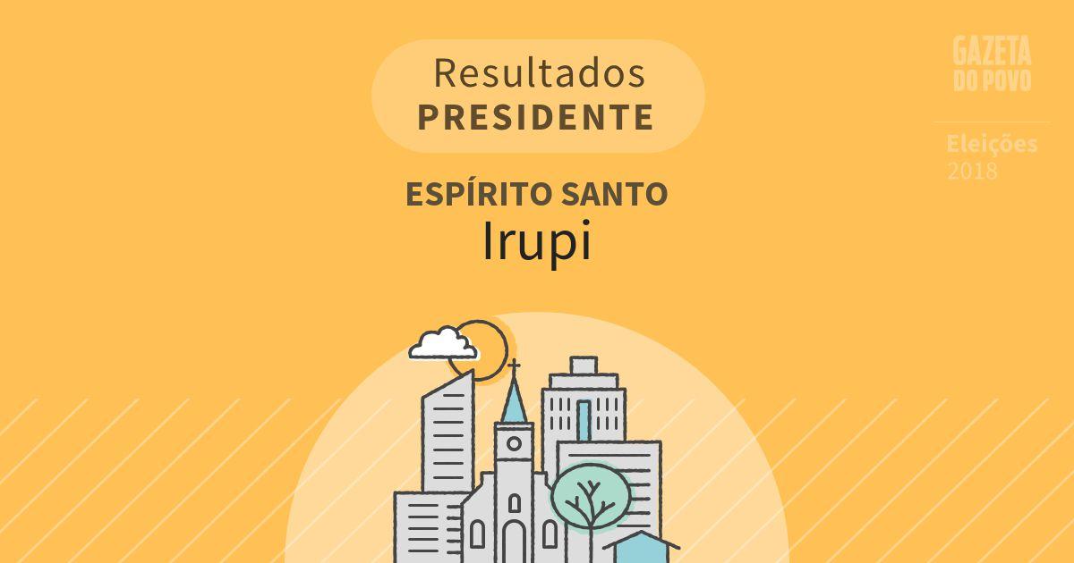 Resultados para Presidente no Espírito Santo em Irupi (ES)
