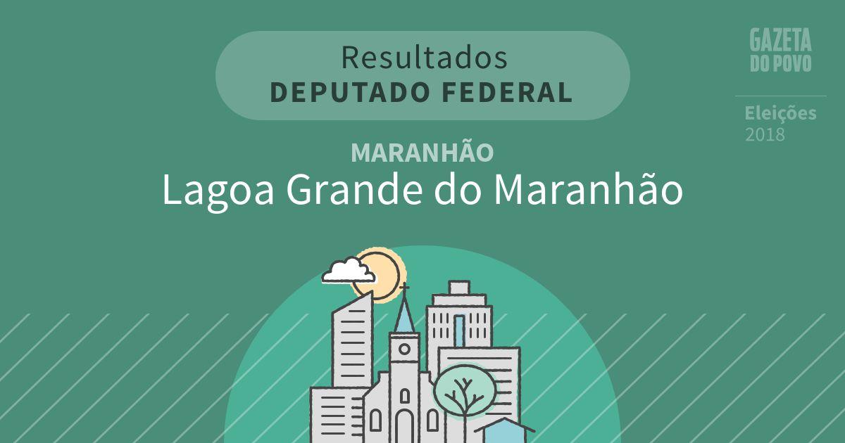 Resultados para Deputado Federal no Maranhão em Lagoa Grande do Maranhão (MA)