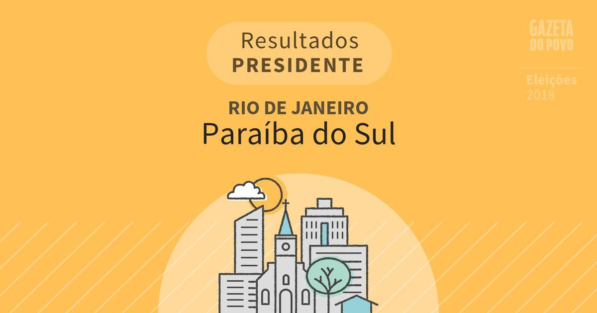 Resultados para Presidente no Rio de Janeiro em Paraíba do Sul (RJ)