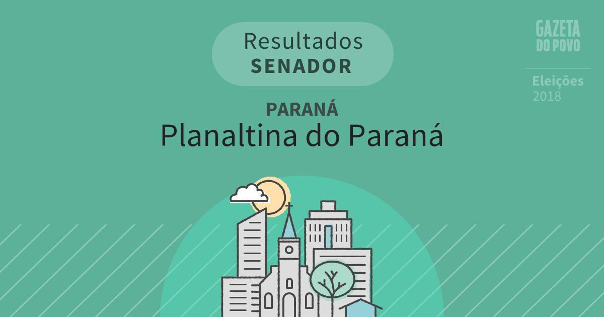 Resultados para Senador no Paraná em Planaltina do Paraná (PR)