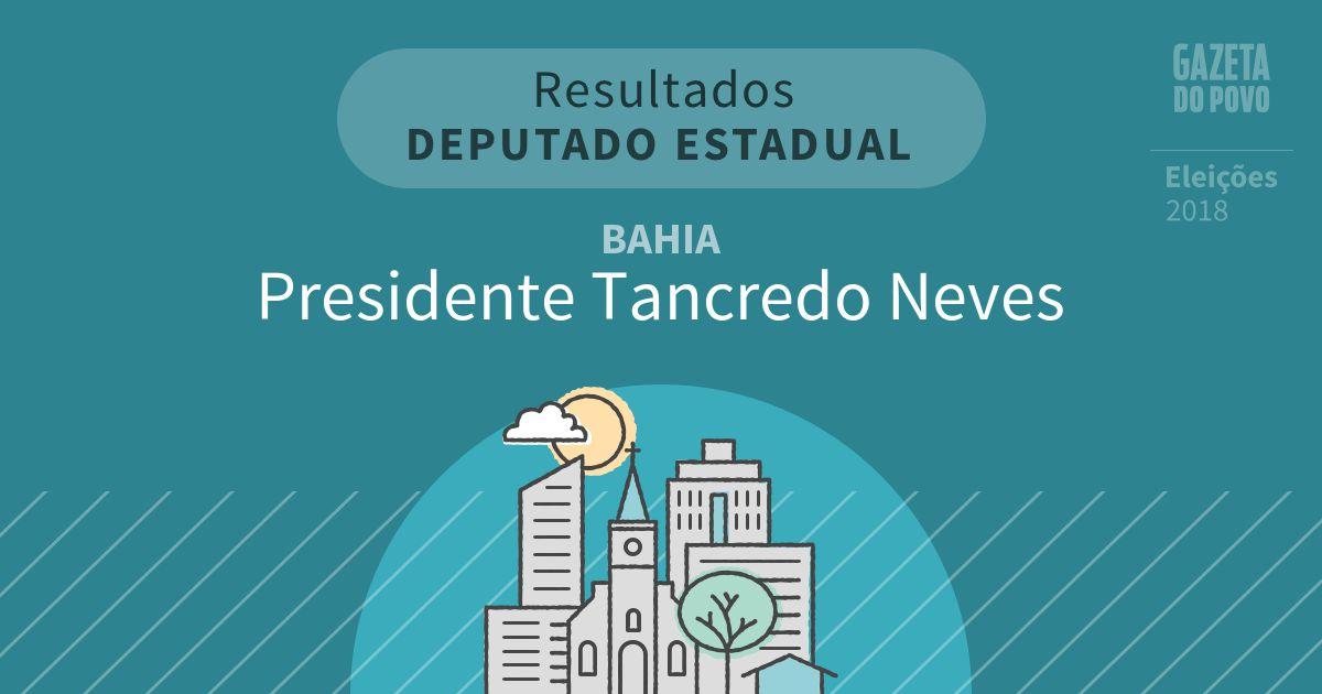 Resultados para Deputado Estadual na Bahia em Presidente Tancredo Neves (BA)