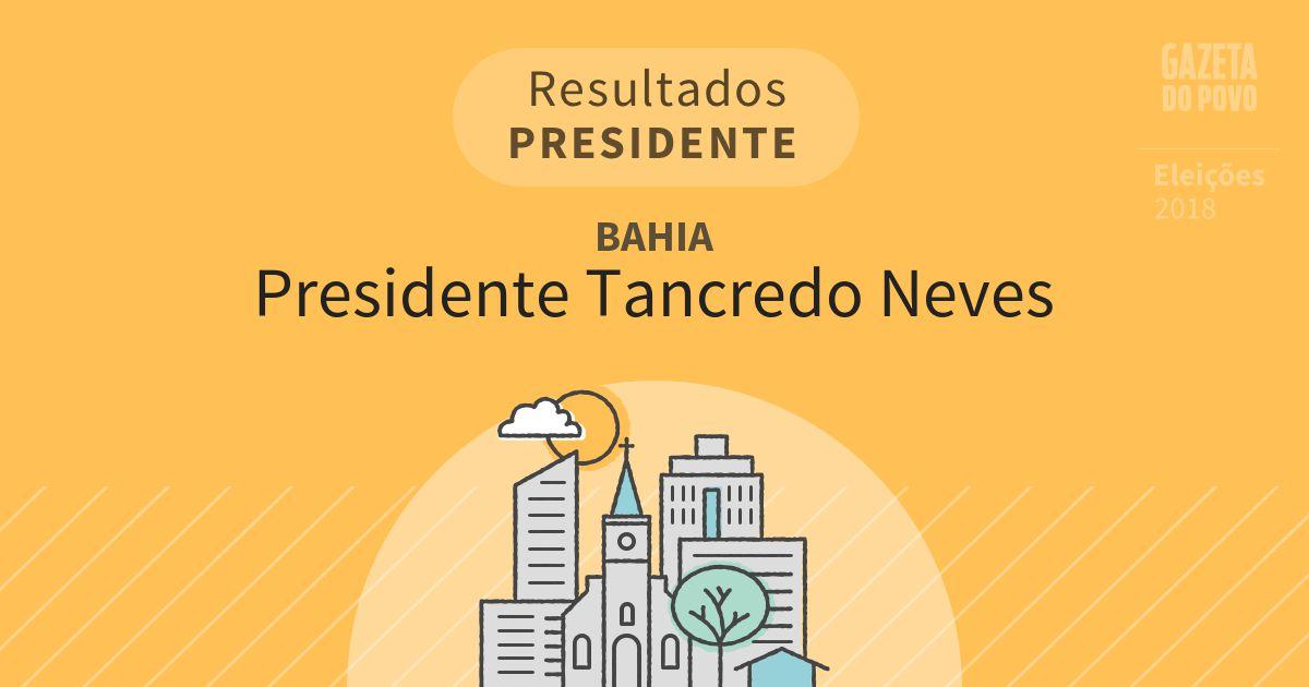 Resultados para Presidente na Bahia em Presidente Tancredo Neves (BA)