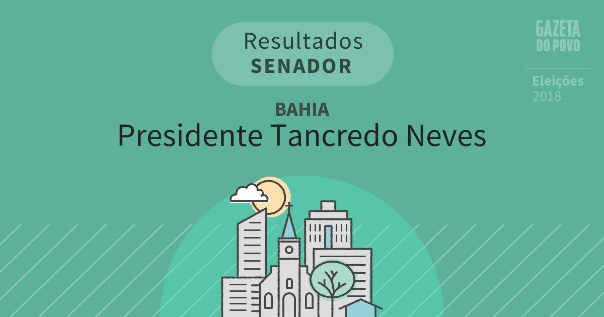 Resultados para Senador na Bahia em Presidente Tancredo Neves (BA)