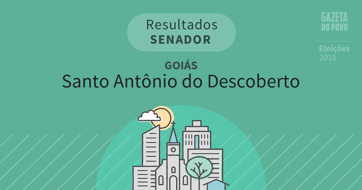 Resultados para Senador em Goiás em Santo Antônio do Descoberto (GO)