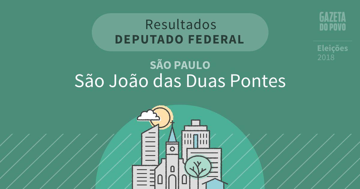 Resultados para Deputado Federal em São Paulo em São João das Duas Pontes (SP)