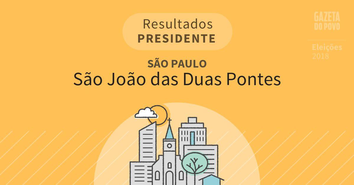 Resultados para Presidente em São Paulo em São João das Duas Pontes (SP)