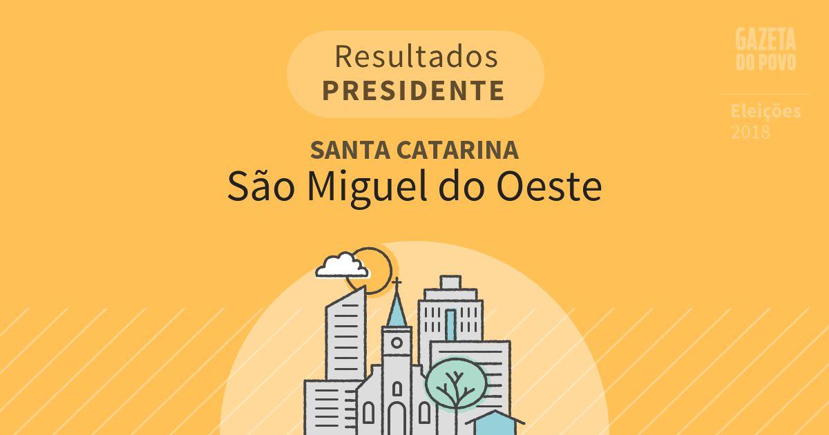 Resultados para Presidente em Santa Catarina em São Miguel do Oeste (SC)