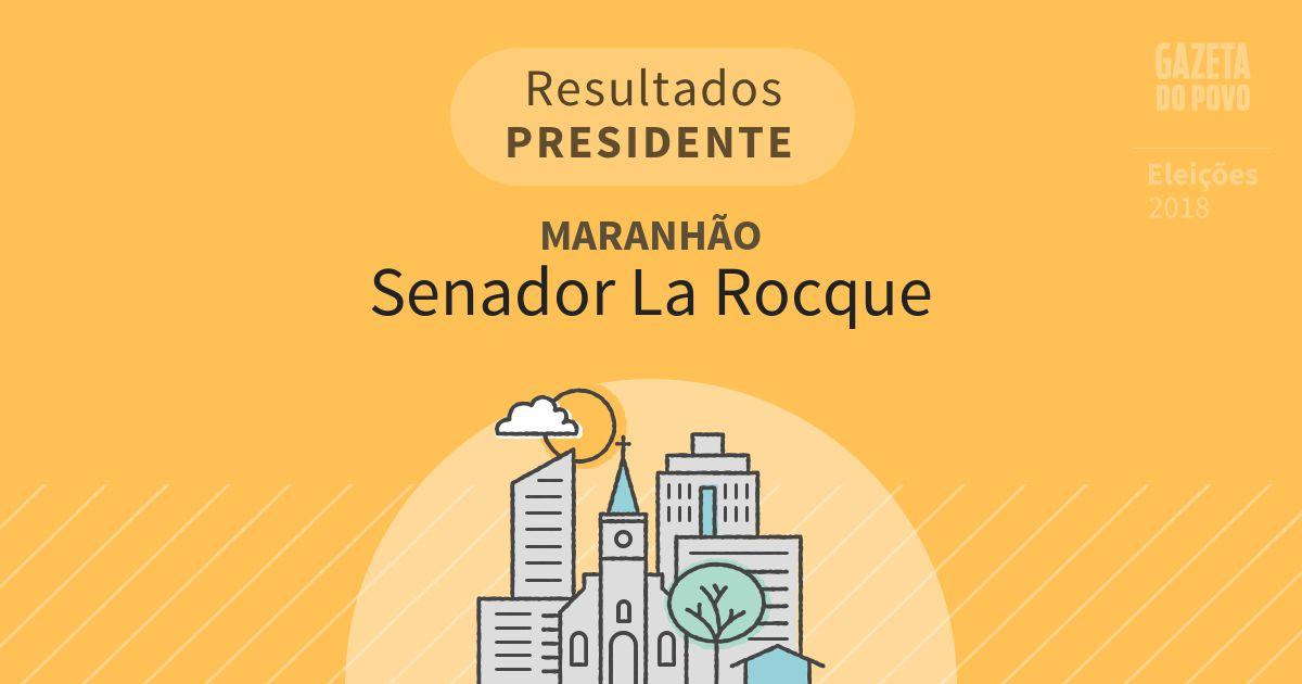 Resultados para Presidente no Maranhão em Senador La Rocque (MA)
