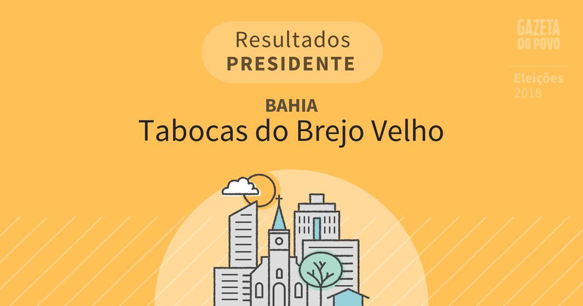 Resultados para Presidente na Bahia em Tabocas do Brejo Velho (BA)