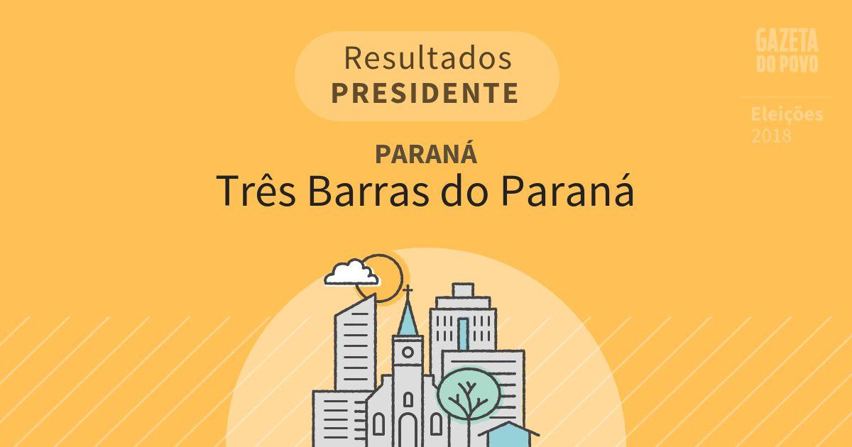 Resultados para Presidente no Paraná em Três Barras do Paraná (PR)