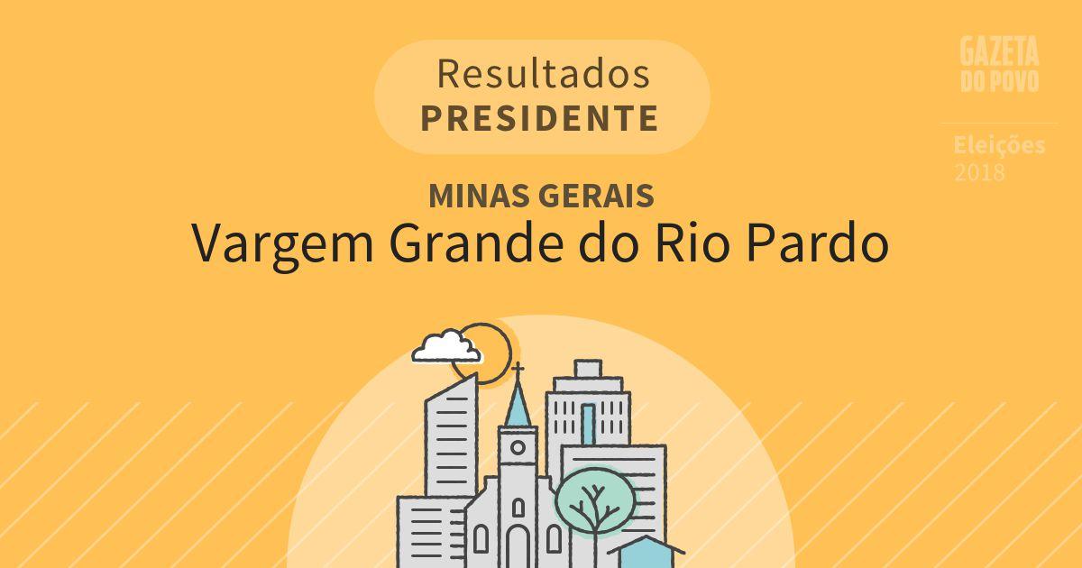 Resultados para Presidente em Minas Gerais em Vargem Grande do Rio Pardo (MG)