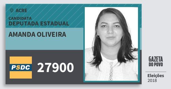 Santinho Amanda Oliveira 27900 (DC) Deputada Estadual | Acre | Eleições 2018