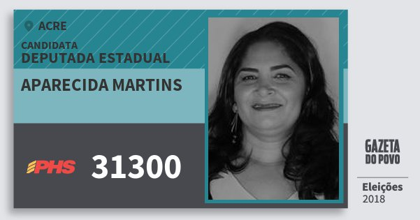 Santinho Aparecida Martins 31300 (PHS) Deputada Estadual | Acre | Eleições 2018