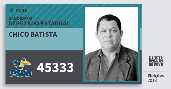 Santinho Chico Batista 45333 (PSDB) Deputado Estadual | Acre | Eleições 2018