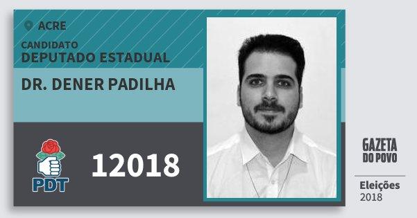 Santinho Dr. Dener Padilha 12018 (PDT) Deputado Estadual | Acre | Eleições 2018