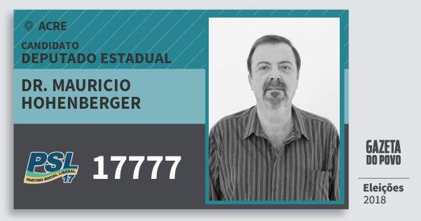 Santinho Dr. Mauricio Hohenberger 17777 (PSL) Deputado Estadual | Acre | Eleições 2018