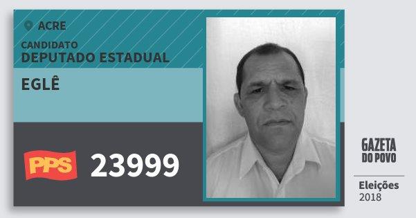 Santinho Eglê 23999 (PPS) Deputado Estadual | Acre | Eleições 2018