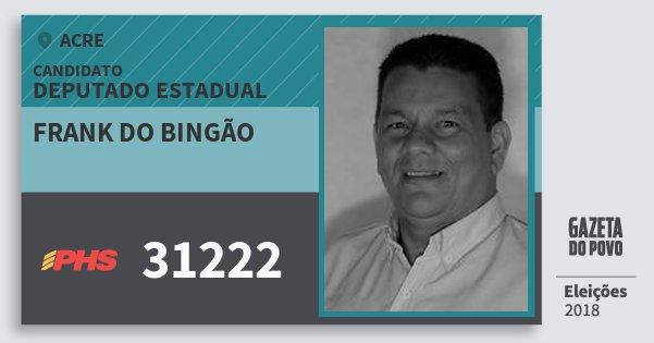 Santinho Frank do Bingão 31222 (PHS) Deputado Estadual | Acre | Eleições 2018