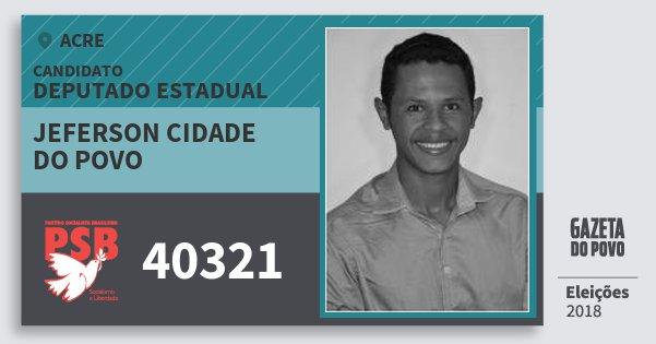 Santinho Jeferson Cidade do Povo 40321 (PSB) Deputado Estadual   Acre   Eleições 2018