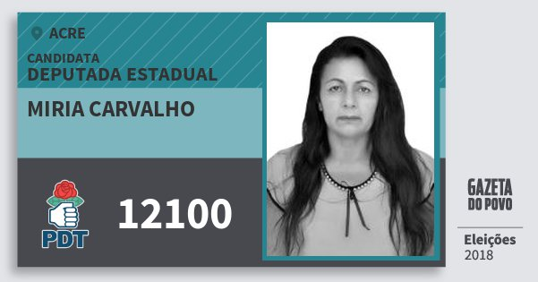 Santinho Miria Carvalho 12100 (PDT) Deputada Estadual | Acre | Eleições 2018