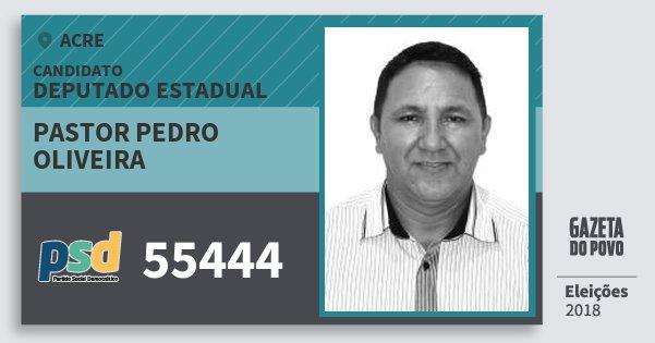 Santinho Pastor Pedro Oliveira 55444 (PSD) Deputado Estadual | Acre | Eleições 2018