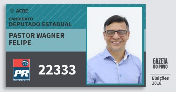 Santinho Pastor Wagner Felipe 22333 (PR) Deputado Estadual | Acre | Eleições 2018