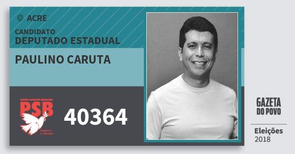 Santinho Paulino Caruta 40364 (PSB) Deputado Estadual | Acre | Eleições 2018