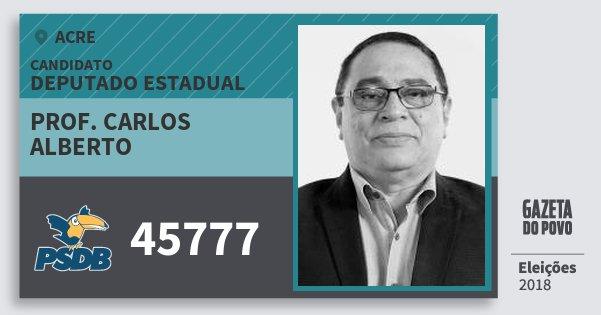 Santinho Prof. Carlos Alberto 45777 (PSDB) Deputado Estadual | Acre | Eleições 2018