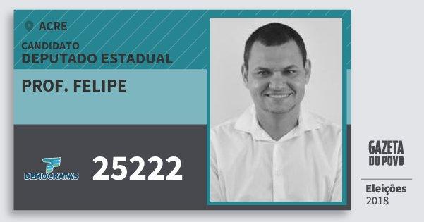 Santinho Prof. Felipe 25222 (DEM) Deputado Estadual | Acre | Eleições 2018