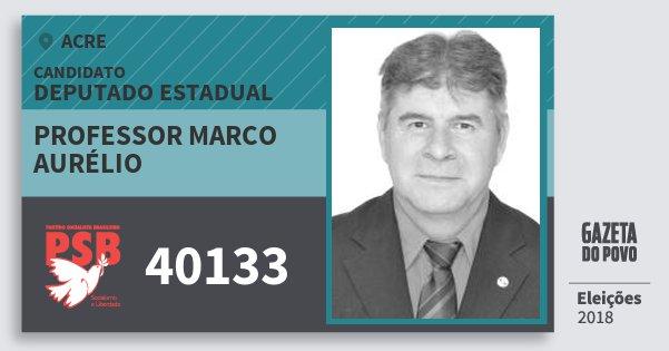 Santinho Professor Marco Aurélio 40133 (PSB) Deputado Estadual | Acre | Eleições 2018