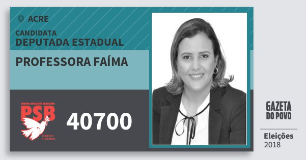 Santinho Professora Faíma 40700 (PSB) Deputada Estadual | Acre | Eleições 2018
