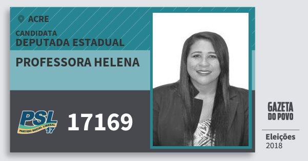 Santinho Professora Helena 17169 (PSL) Deputada Estadual | Acre | Eleições 2018