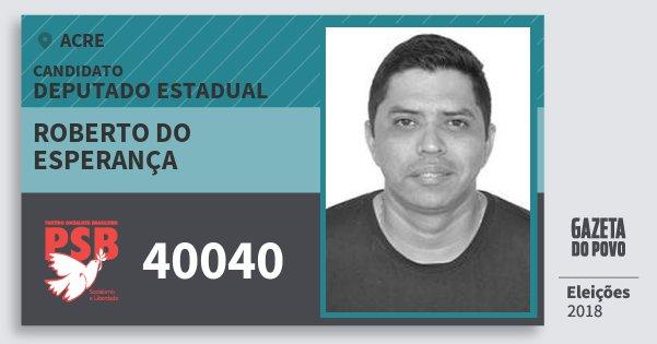 Santinho Roberto do Esperança 40040 (PSB) Deputado Estadual | Acre | Eleições 2018