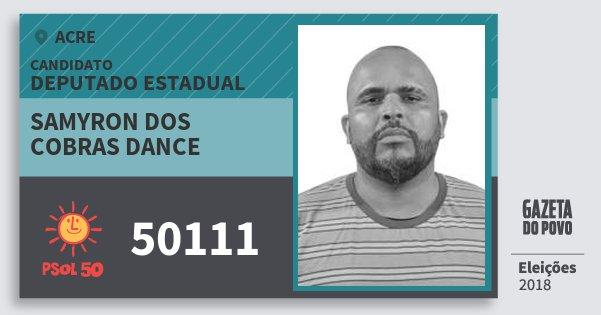 Santinho Samyron dos Cobras Dance 50111 (PSOL) Deputado Estadual | Acre | Eleições 2018