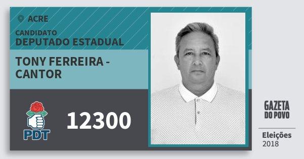 Santinho Tony Ferreira - Cantor 12300 (PDT) Deputado Estadual | Acre | Eleições 2018