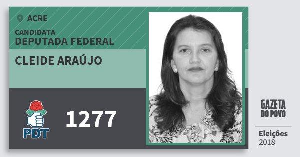 Santinho Cleide Araújo 1277 (PDT) Deputada Federal | Acre | Eleições 2018